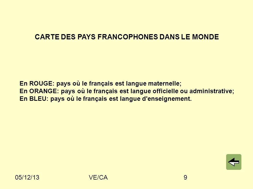 05/12/13VE/CA9 CARTE DES PAYS FRANCOPHONES DANS LE MONDE En ROUGE: pays où le français est langue maternelle; En ORANGE: pays où le français est langue officielle ou administrative; En BLEU: pays où le français est langue d enseignement.