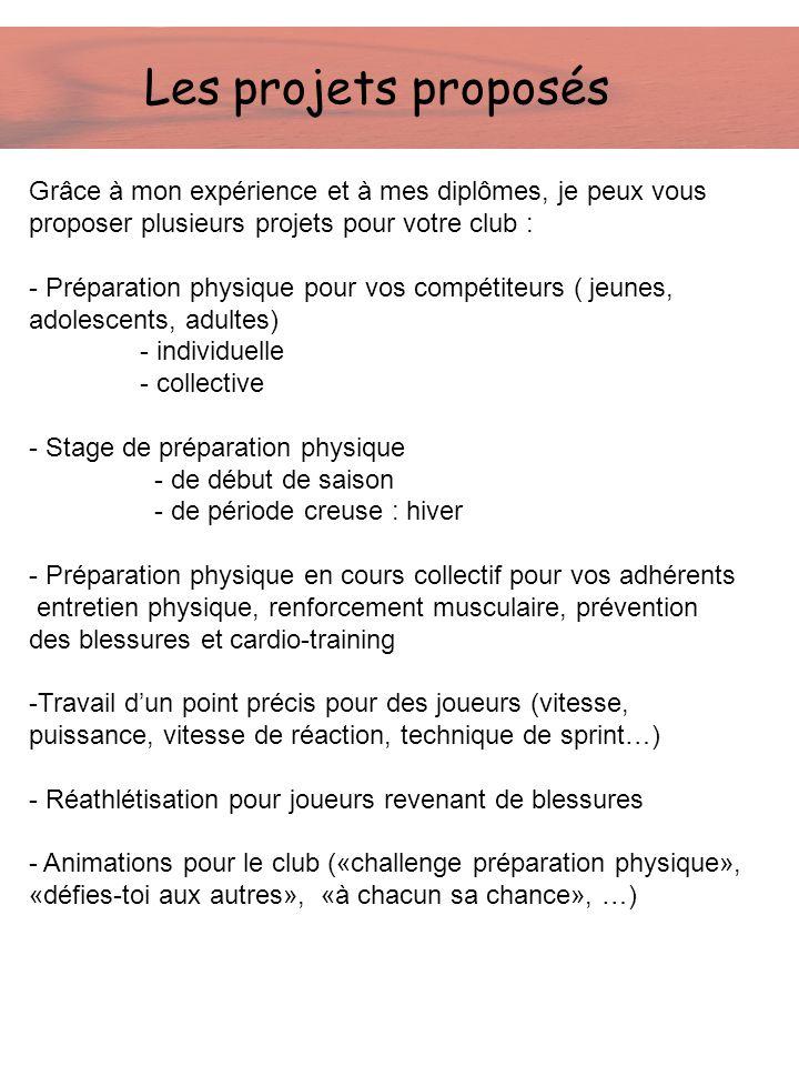 Les projets proposés Grâce à mon expérience et à mes diplômes, je peux vous proposer plusieurs projets pour votre club : - Préparation physique pour v