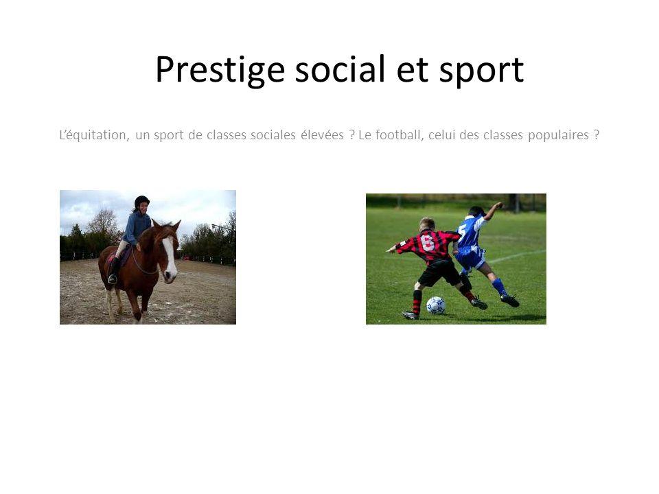 Prestige social et sport Léquitation, un sport de classes sociales élevées .