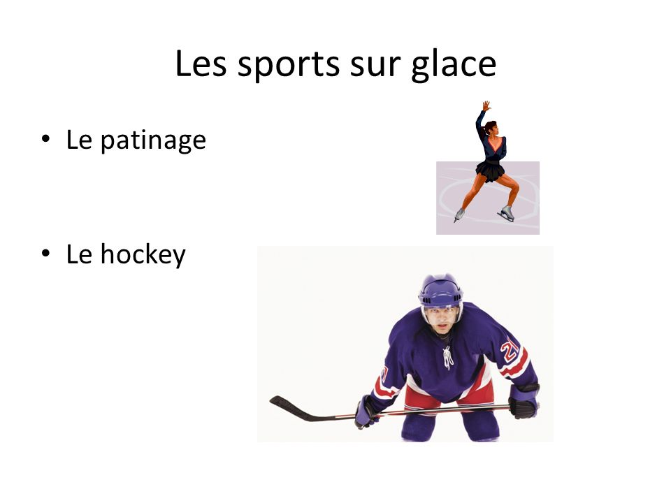 Les sports sur glace Le patinage Le hockey