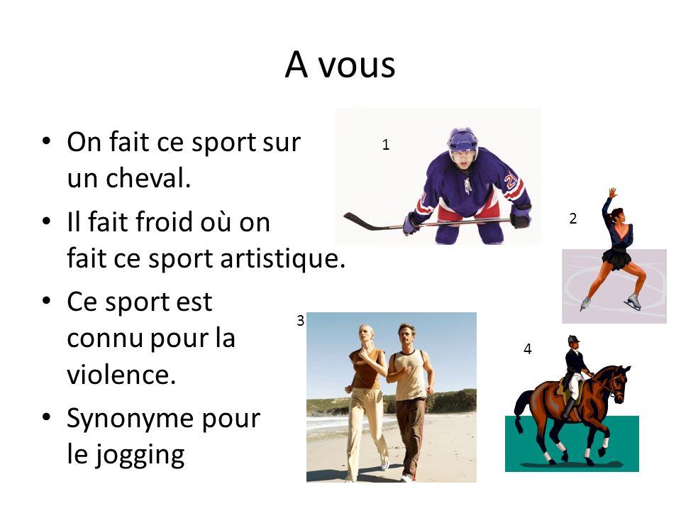 A vous On fait ce sport sur un cheval. Il fait froid où on fait ce sport artistique. Ce sport est connu pour la violence. Synonyme pour le jogging 1 2