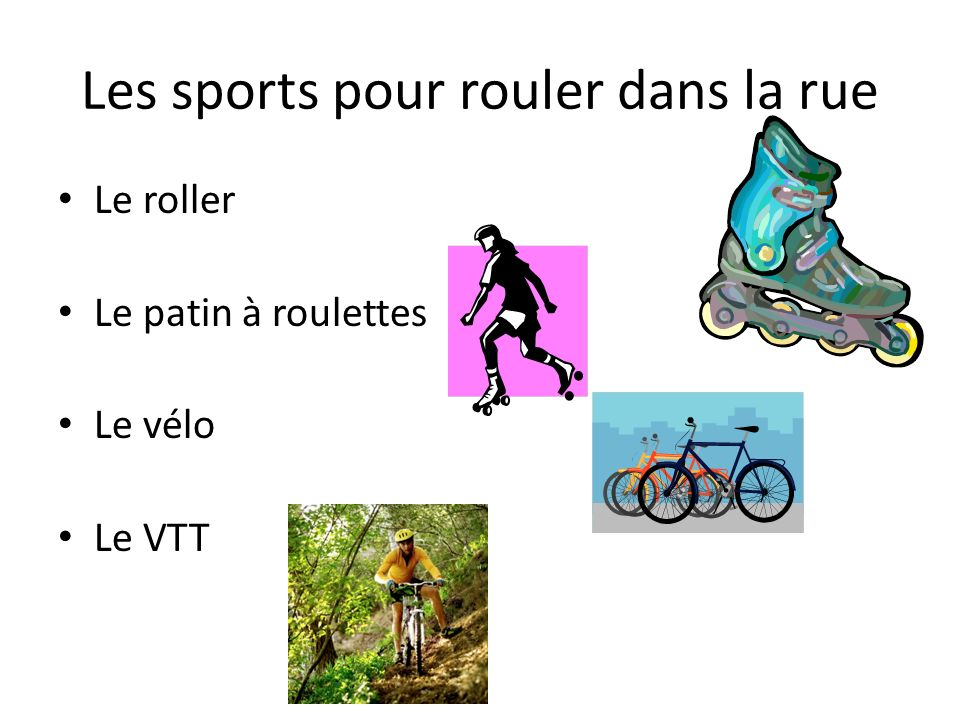Les sports pour rouler dans la rue Le roller Le patin à roulettes Le vélo Le VTT