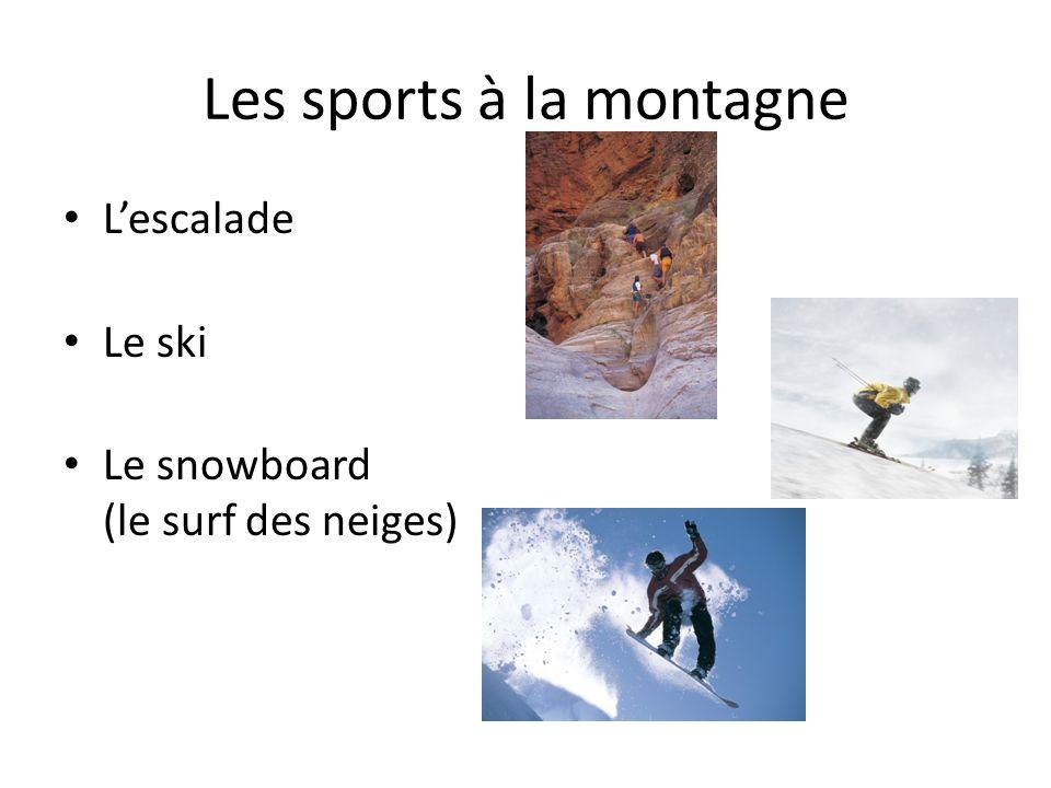 Les sports à la montagne Lescalade Le ski Le snowboard (le surf des neiges)