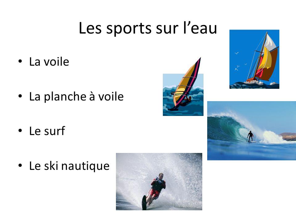 Les sports sur leau La voile La planche à voile Le surf Le ski nautique
