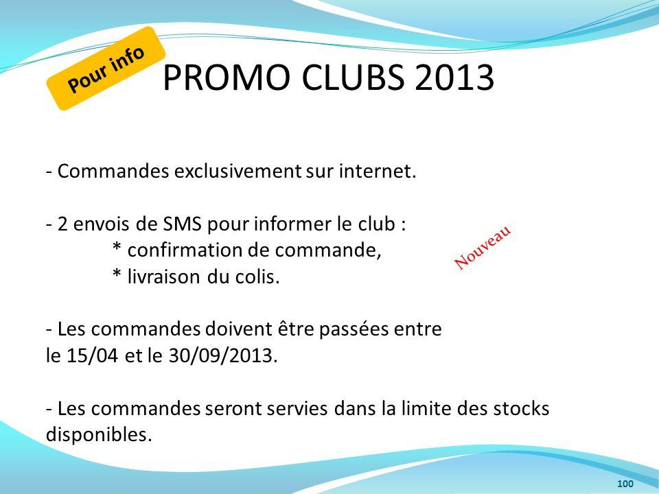 PROMO CLUBS 2013 100 - Commandes exclusivement sur internet. - 2 envois de SMS pour informer le club : * confirmation de commande, * livraison du coli