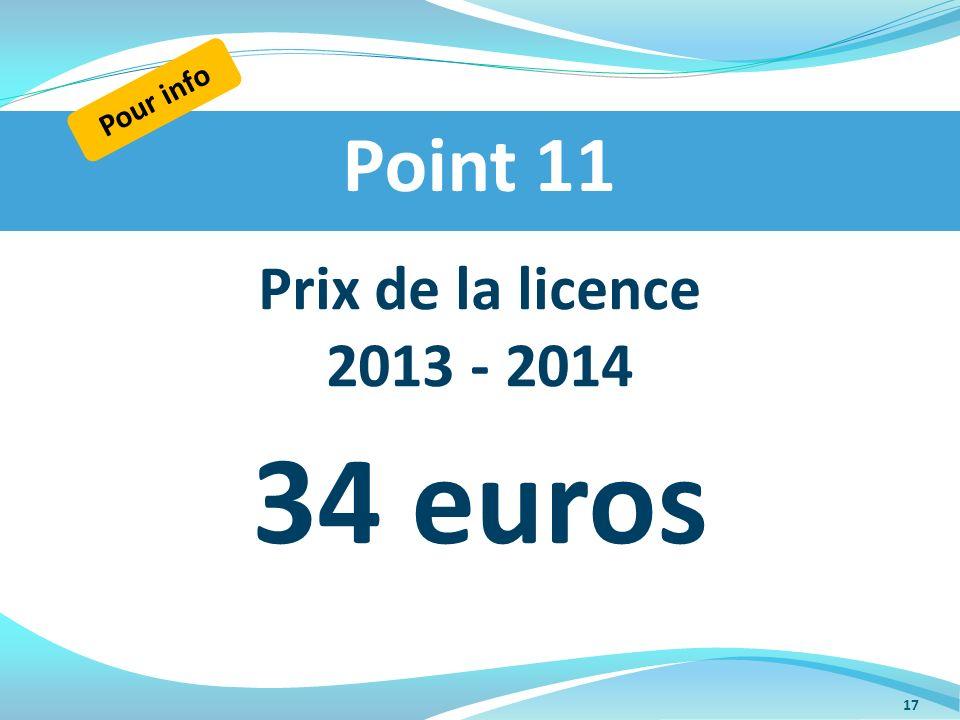 Prix de la licence 2013 - 2014 34 euros Point 11 Pour info 17