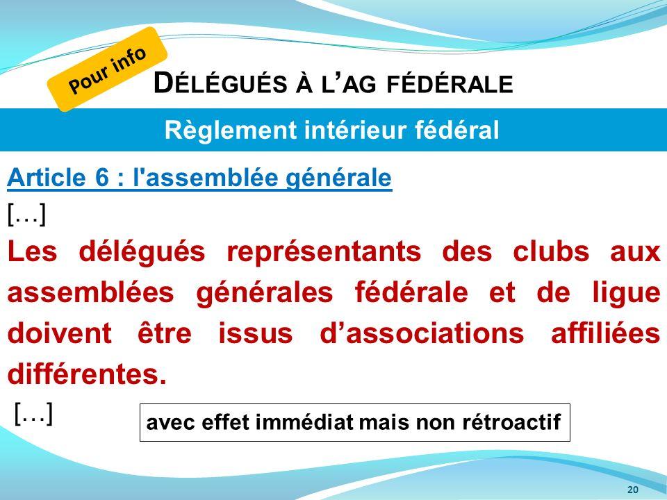 D ÉLÉGUÉS À L AG FÉDÉRALE 20 Article 6 : l'assemblée générale […] Les délégués représentants des clubs aux assemblées générales fédérale et de ligue d