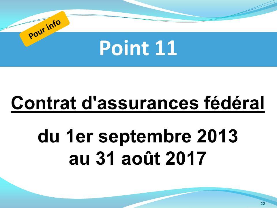 Point 11 Pour info 22 Contrat d'assurances fédéral du 1er septembre 2013 au 31 août 2017