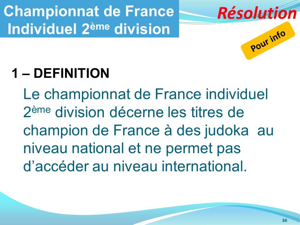 Championnat de France Individuel 2 ème division 1 – DEFINITION Le championnat de France individuel 2 ème division décerne les titres de champion de Fr
