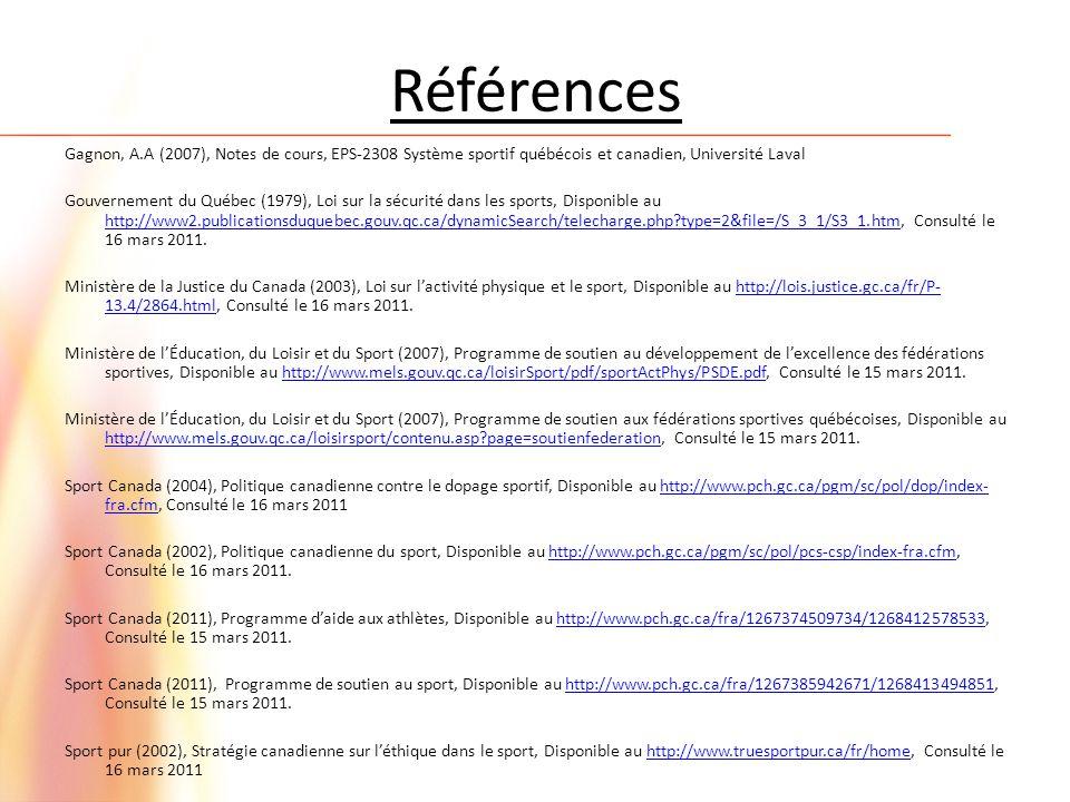 Gagnon, A.A (2007), Notes de cours, EPS-2308 Système sportif québécois et canadien, Université Laval Gouvernement du Québec (1979), Loi sur la sécurité dans les sports, Disponible au http://www2.publicationsduquebec.gouv.qc.ca/dynamicSearch/telecharge.php?type=2&file=/S_3_1/S3_1.htm, Consulté le 16 mars 2011.