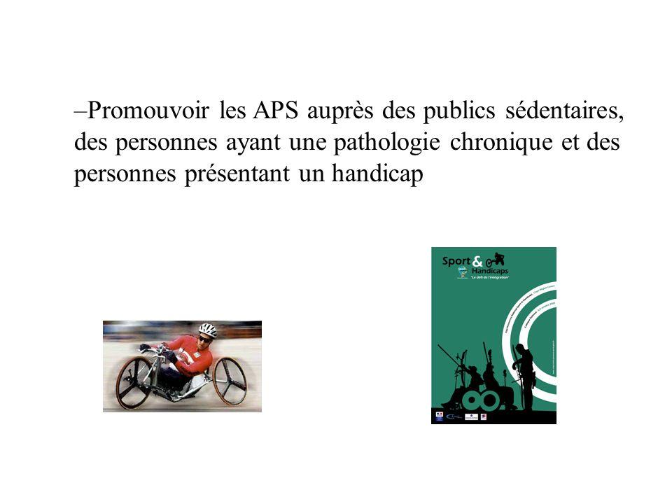 –Promouvoir les APS auprès des publics sédentaires, des personnes ayant une pathologie chronique et des personnes présentant un handicap