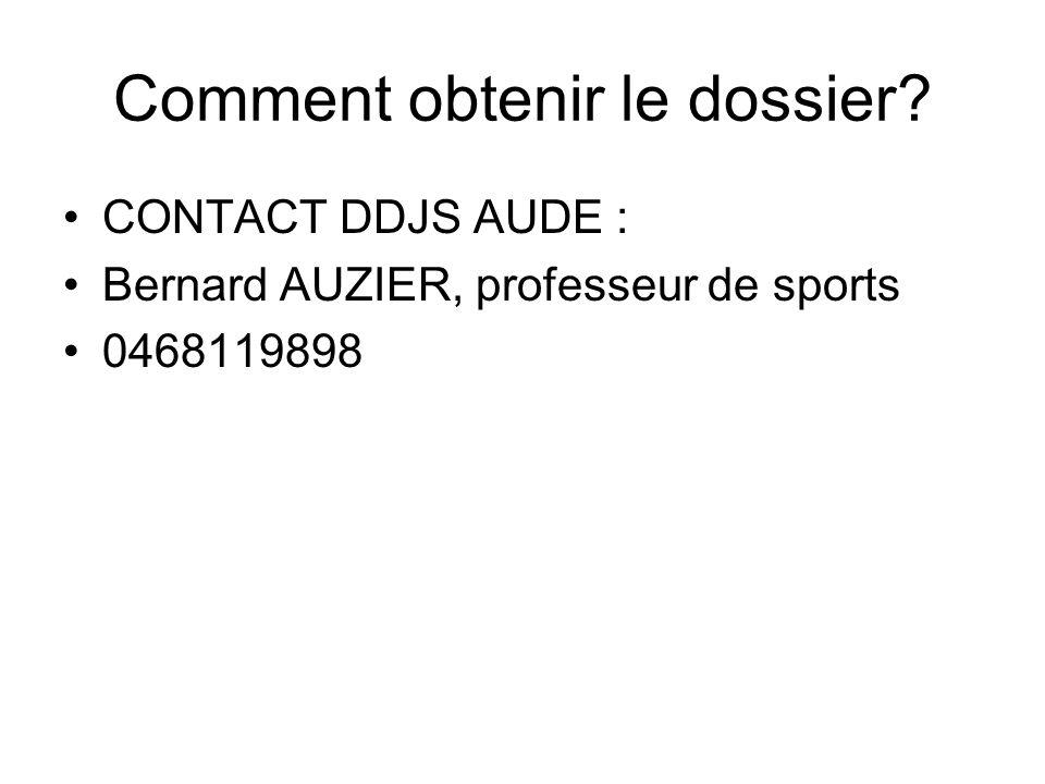 Comment obtenir le dossier? CONTACT DDJS AUDE : Bernard AUZIER, professeur de sports 0468119898