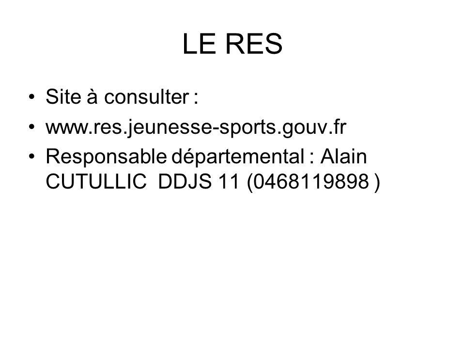 LE RES Site à consulter : www.res.jeunesse-sports.gouv.fr Responsable départemental : Alain CUTULLIC DDJS 11 (0468119898 )