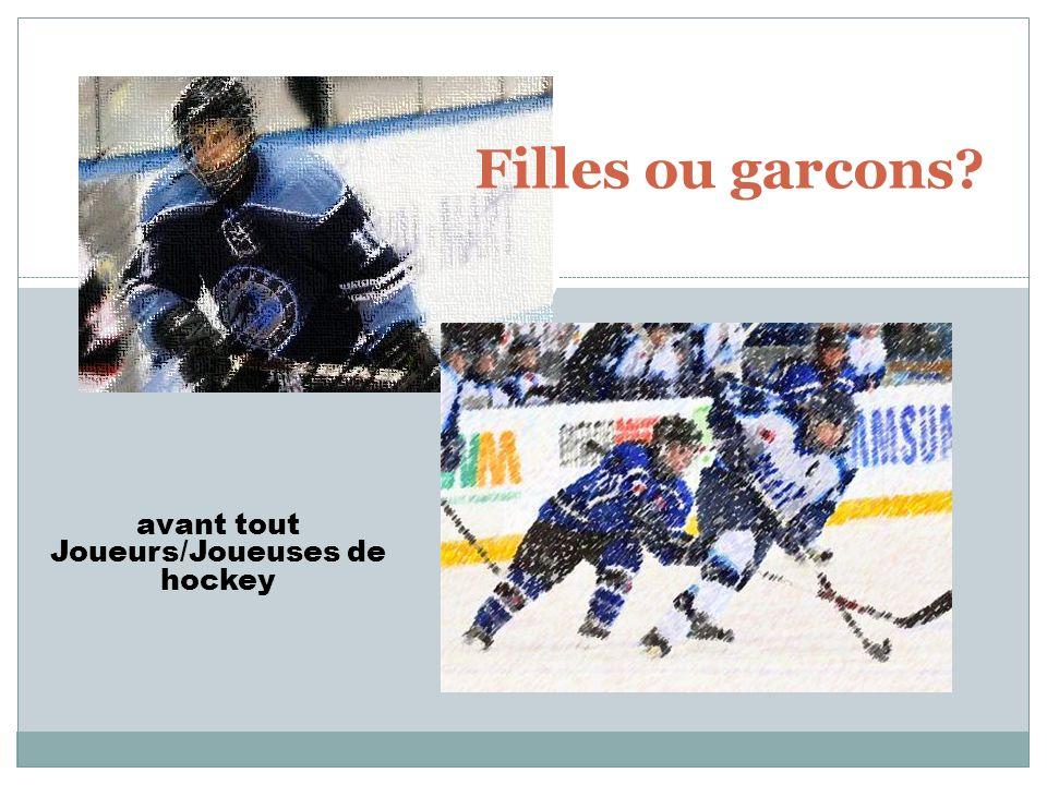 avant tout Joueurs/Joueuses de hockey Filles ou garcons?
