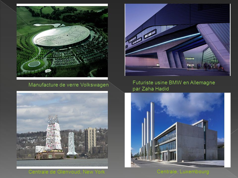 Centrale de Glenvoud, New York Manufacture de verre Volkswagen Centrale, Luxembourg Futuriste usine BMW en Allemagne par Zaha Hadid
