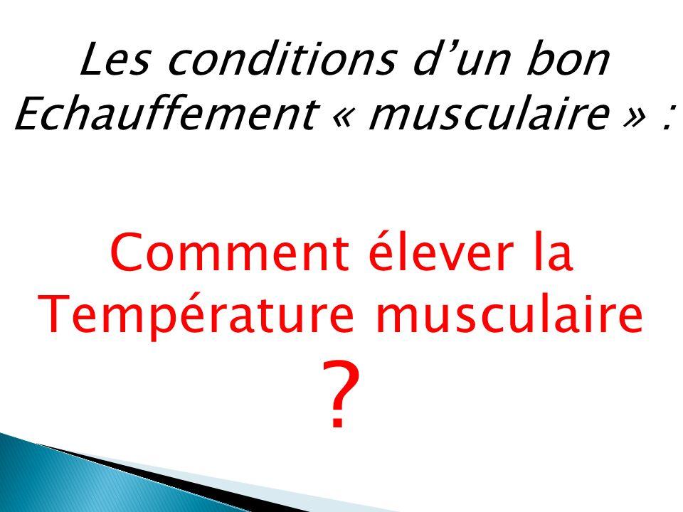 Selon Masterovoï (1964), la température musculaire dépend de la vascularisation, il faut donc augmenter la circulation dans le muscle pour faire monter la température.