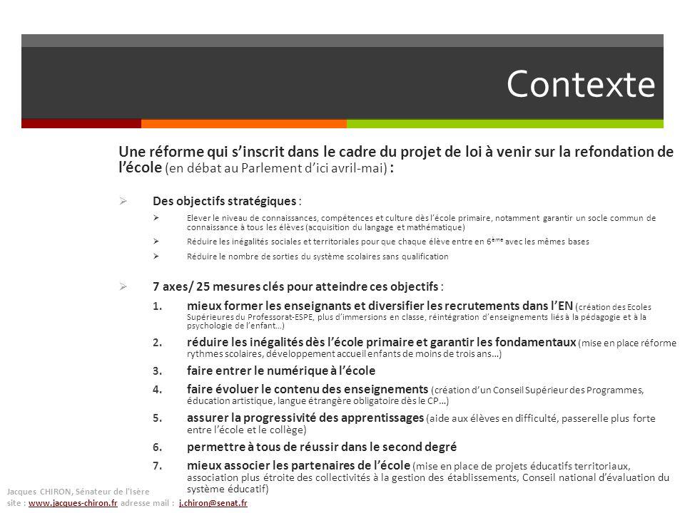Contexte Une réforme qui sinscrit dans le cadre du projet de loi à venir sur la refondation de lécole (en débat au Parlement dici avril-mai) : Des obj