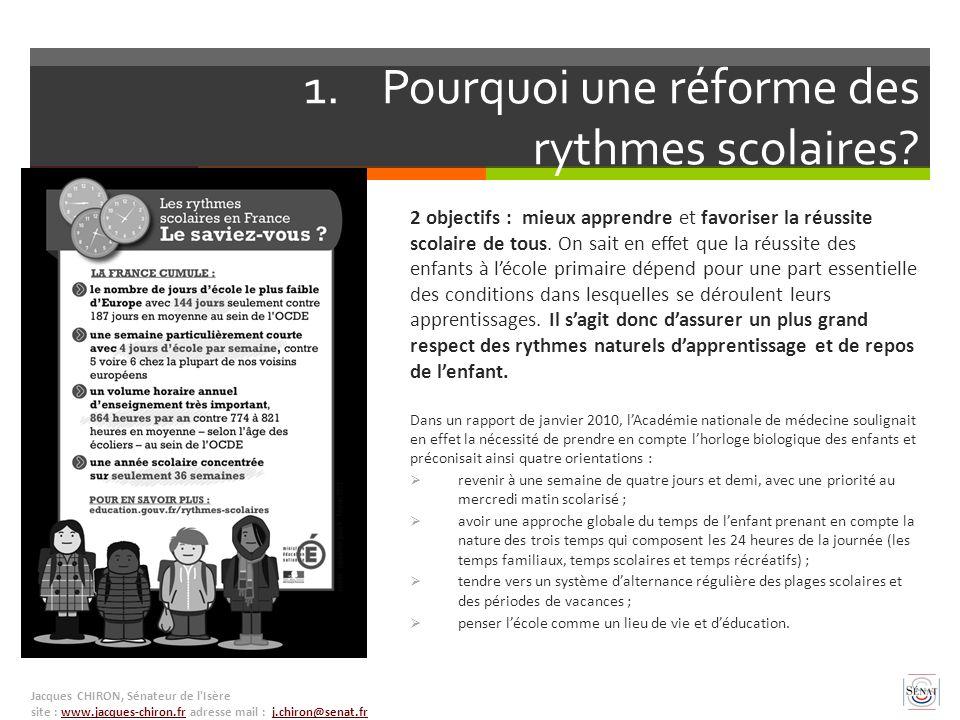 1.Pourquoi une réforme des rythmes scolaires? 2 objectifs : mieux apprendre et favoriser la réussite scolaire de tous. On sait en effet que la réussit