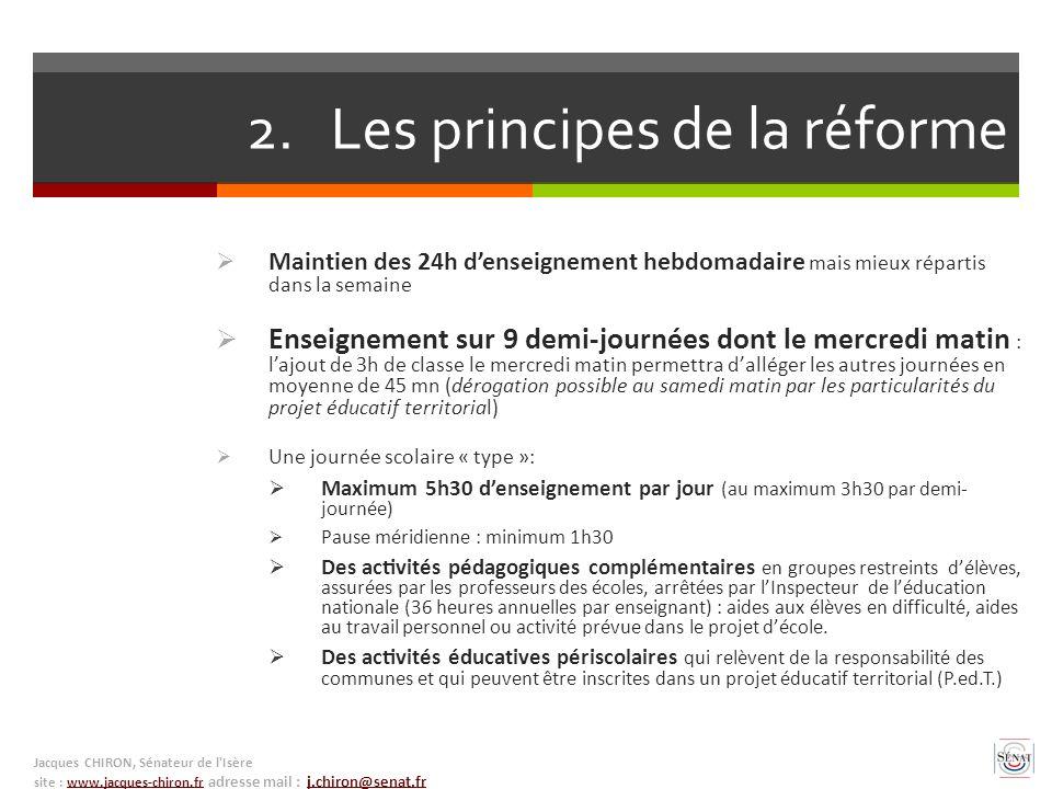 2. Les principes de la réforme Maintien des 24h denseignement hebdomadaire mais mieux répartis dans la semaine Enseignement sur 9 demi-journées dont