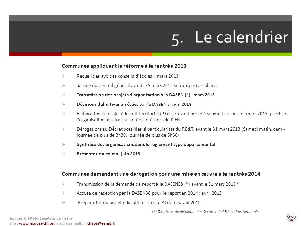 5. Le calendrier Communes appliquant la réforme à la rentrée 2013 Recueil des avis des conseils décoles : mars 2013 Saisine du Conseil général avant