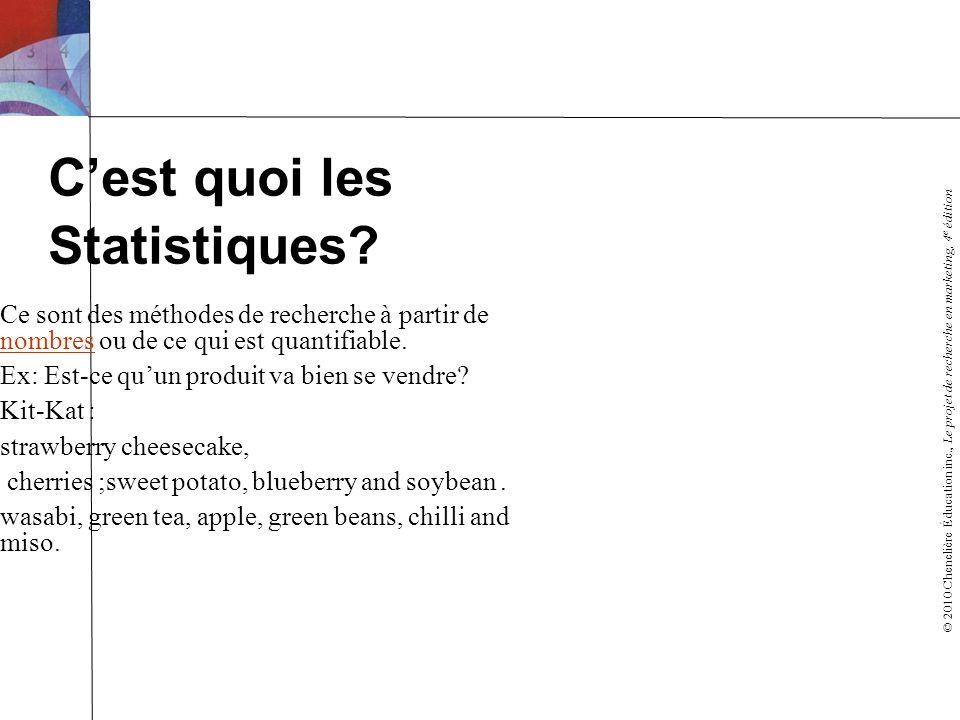 © 2010 Chenelière Éducation inc., Le projet de recherche en marketing, 4 e édition Cest quoi les Statistiques? Ce sont des méthodes de recherche à par