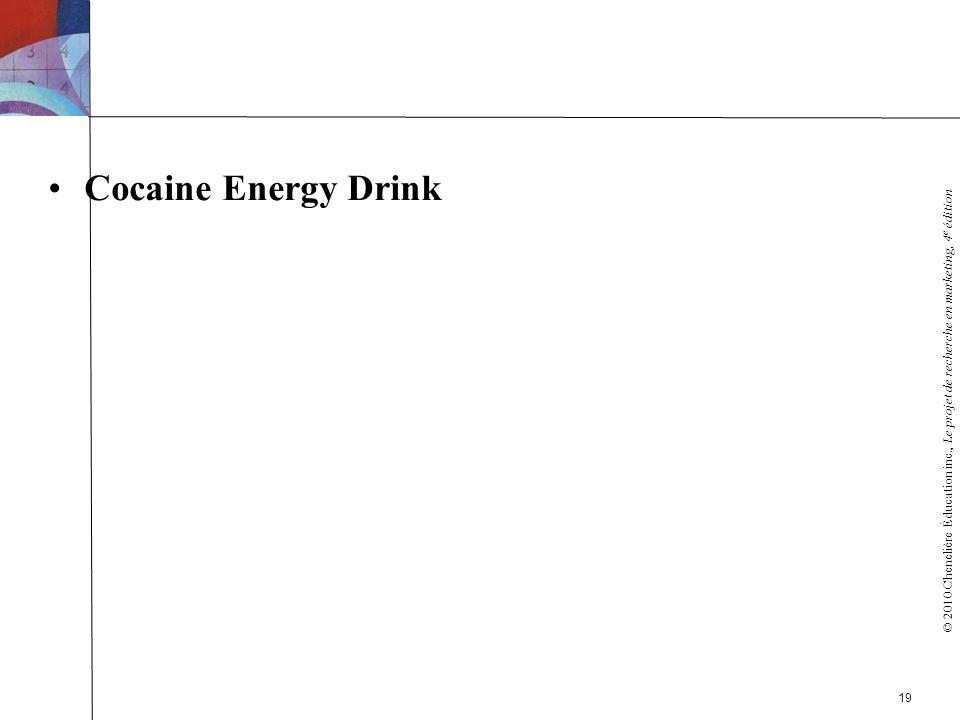 © 2010 Chenelière Éducation inc., Le projet de recherche en marketing, 4 e édition Cocaine Energy Drink 19