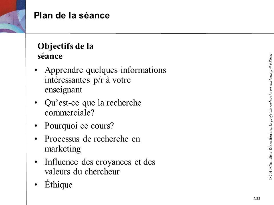 © 2010 Chenelière Éducation inc., Le projet de recherche en marketing, 4 e édition Objectifs de la séance Apprendre quelques informations intéressante