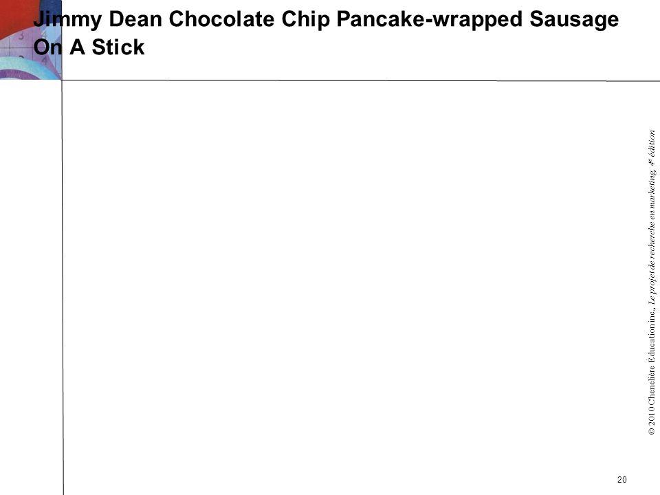 © 2010 Chenelière Éducation inc., Le projet de recherche en marketing, 4 e édition Jimmy Dean Chocolate Chip Pancake-wrapped Sausage On A Stick 20