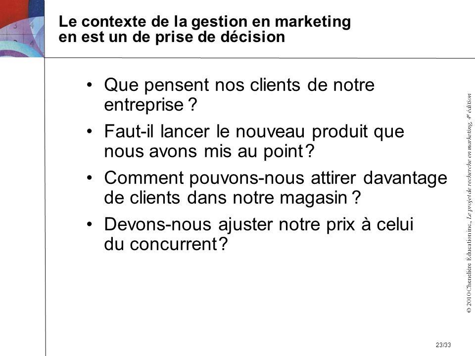 © 2010 Chenelière Éducation inc., Le projet de recherche en marketing, 4 e édition Le contexte de la gestion en marketing en est un de prise de décisi