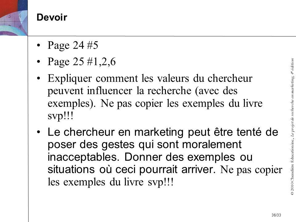 © 2010 Chenelière Éducation inc., Le projet de recherche en marketing, 4 e édition Page 24 #5 Page 25 #1,2,6 Expliquer comment les valeurs du chercheu