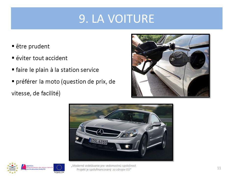 4. 9. LA VOITURE 11 être prudent éviter tout accident faire le plain à la station service préférer la moto (question de prix, de vitesse, de facilité)