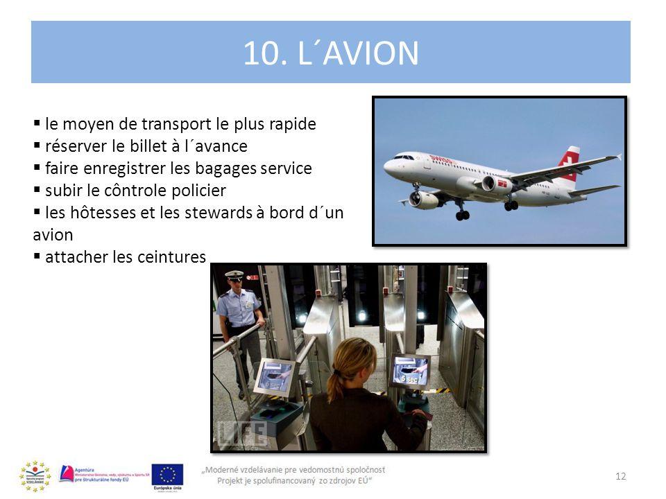4. 10. L´AVION 12 le moyen de transport le plus rapide réserver le billet à l´avance faire enregistrer les bagages service subir le côntrole policier