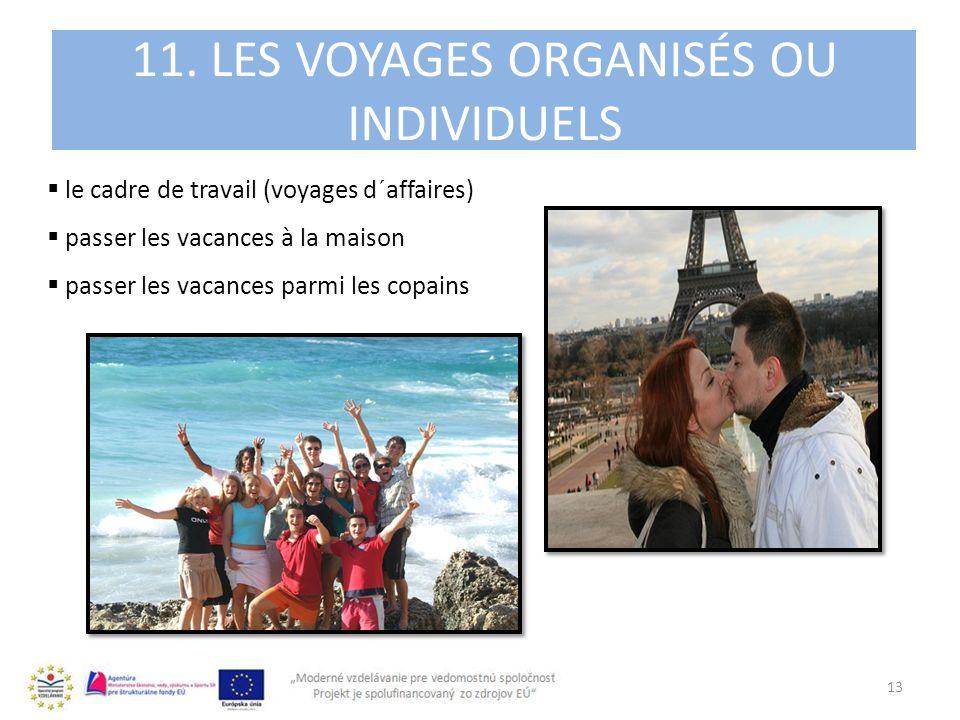 4. 11. LES VOYAGES ORGANISÉS OU INDIVIDUELS 13 le cadre de travail (voyages d´affaires) passer les vacances à la maison passer les vacances parmi les