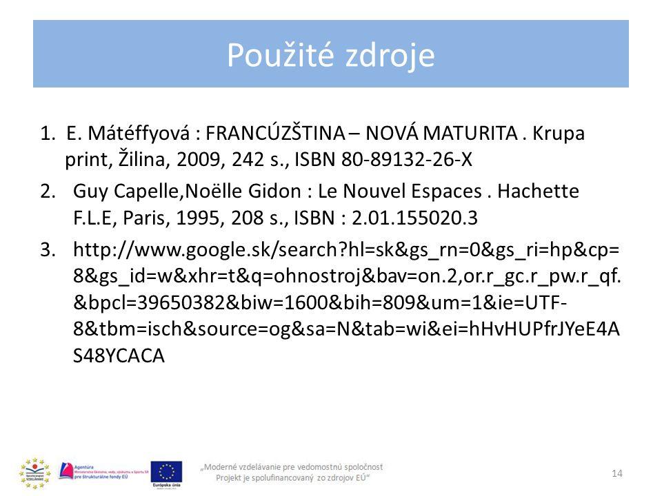Použité zdroje 1. E. Mátéffyová : FRANCÚZŠTINA – NOVÁ MATURITA. Krupa print, Žilina, 2009, 242 s., ISBN 80-89132-26-X 2.Guy Capelle,Noëlle Gidon : Le
