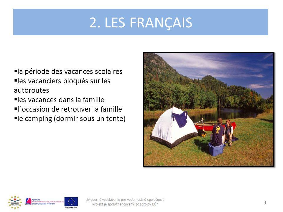2. LES FRANÇAIS 4 la période des vacances scolaires les vacanciers bloqués sur les autoroutes les vacances dans la famille l´occasion de retrouver la