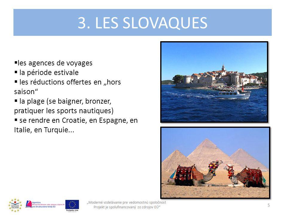 3. LES SLOVAQUES 5 les agences de voyages la période estivale les réductions offertes en hors saison la plage (se baigner, bronzer, pratiquer les spor