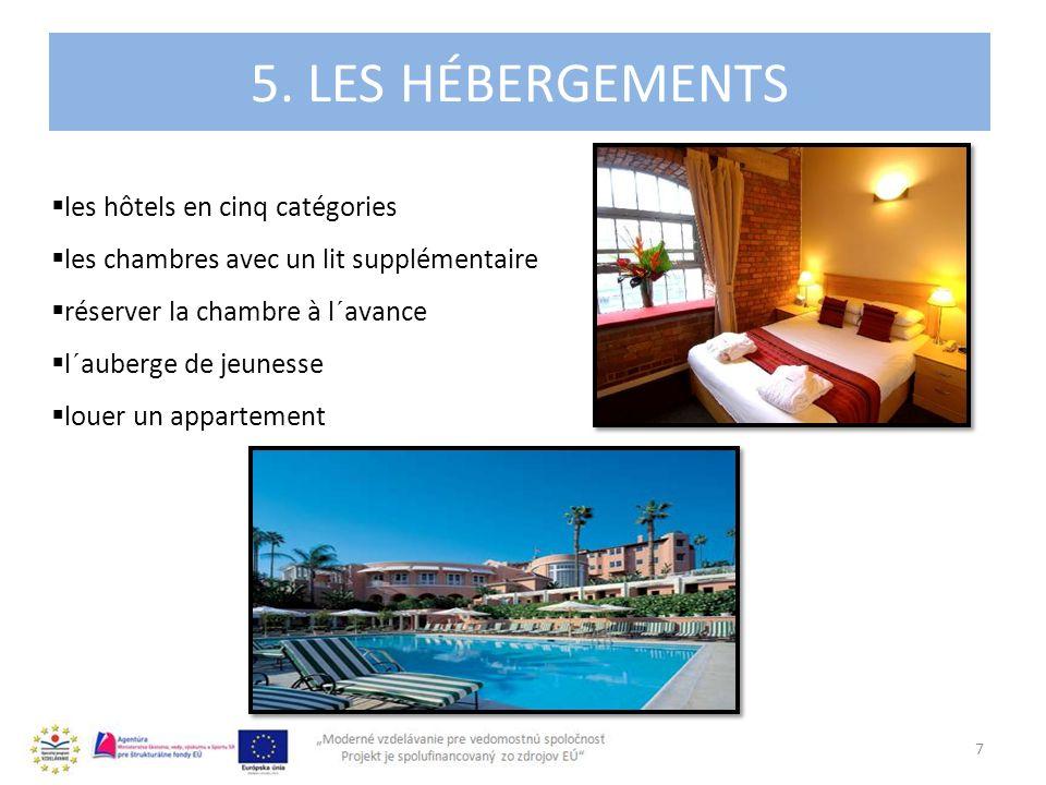 4. 5. LES HÉBERGEMENTS 7 les hôtels en cinq catégories les chambres avec un lit supplémentaire réserver la chambre à l´avance l´auberge de jeunesse lo
