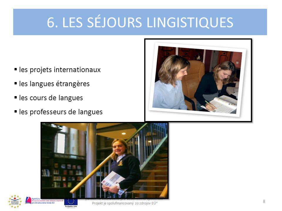 4. 6. LES SÉJOURS LINGISTIQUES 8 les projets internationaux les langues étrangères les cours de langues les professeurs de langues
