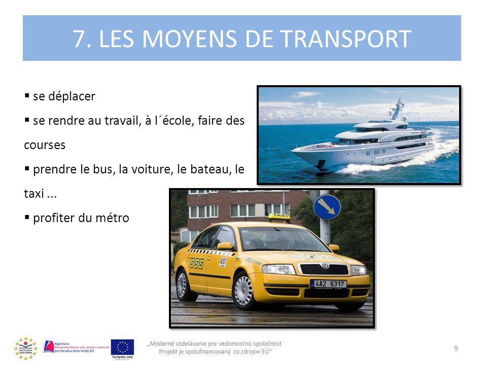 4. 7. LES MOYENS DE TRANSPORT 9 se déplacer se rendre au travail, à l´école, faire des courses prendre le bus, la voiture, le bateau, le taxi... profi