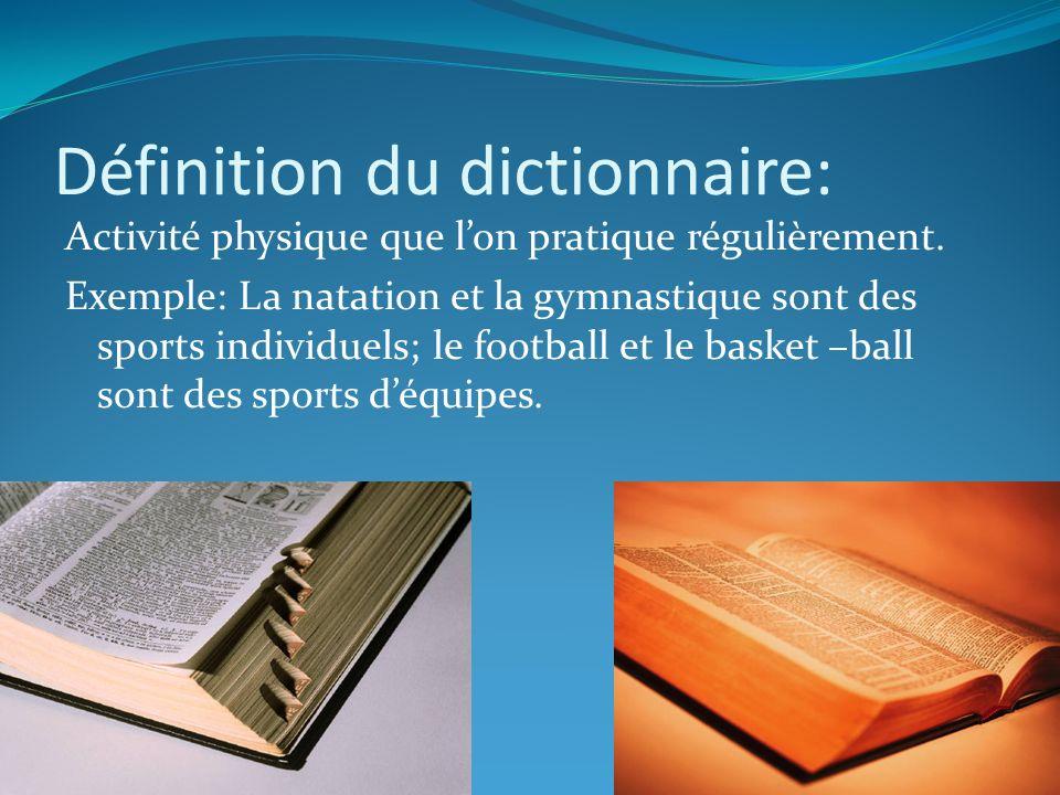 Définition du dictionnaire: Activité physique que lon pratique régulièrement. Exemple: La natation et la gymnastique sont des sports individuels; le f