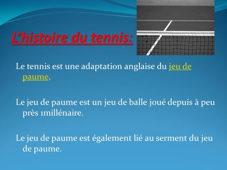 Lhistoire du tennis: Le tennis est une adaptation anglaise du jeu de paume.jeu de paume Le jeu de paume est un jeu de balle joué depuis à peu près 1mi
