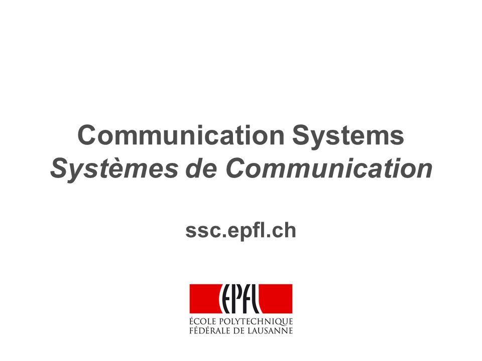 Communication Systems Systèmes de Communication ssc.epfl.ch