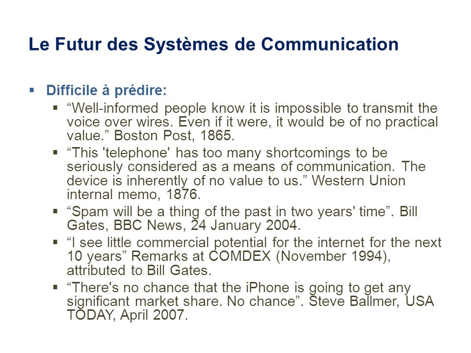 Le Futur des Systèmes de Communication Difficile à prédire: Well-informed people know it is impossible to transmit the voice over wires. Even if it we