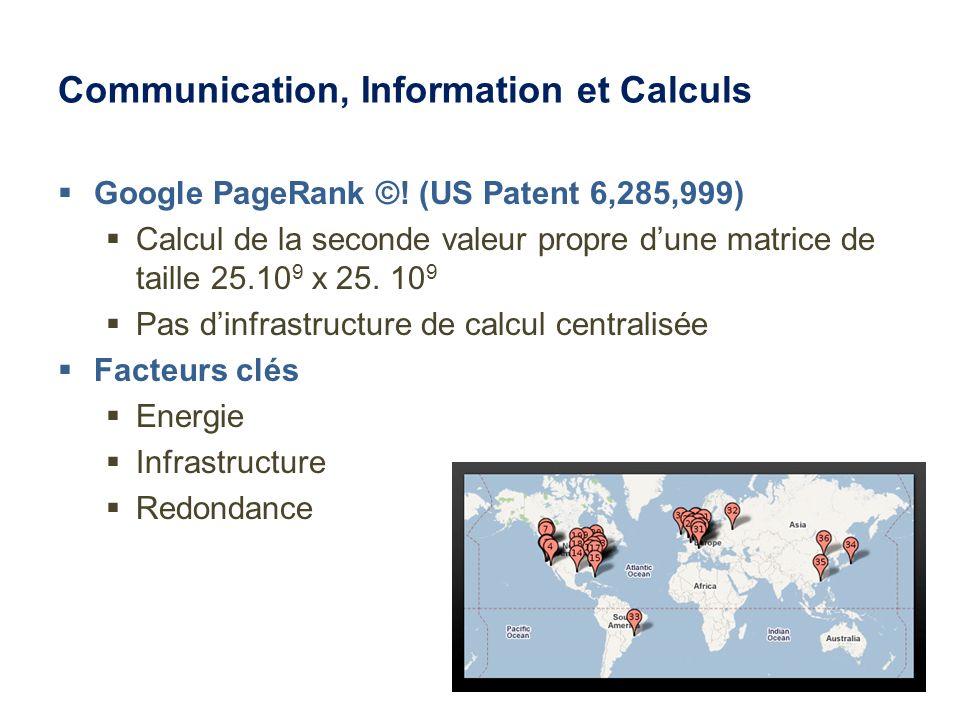 Communication, Information et Calculs Google PageRank ©! (US Patent 6,285,999) Calcul de la seconde valeur propre dune matrice de taille 25.10 9 x 25.