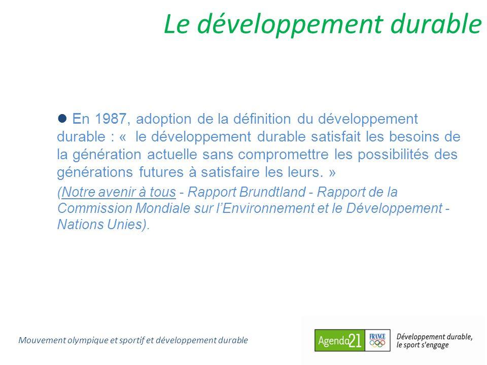 Le développement durable En 1987, adoption de la définition du développement durable : « le développement durable satisfait les besoins de la générati