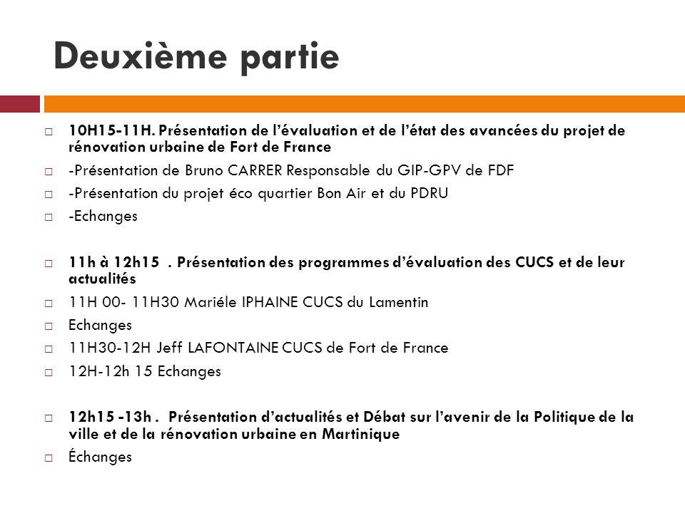 Deuxième partie 10H15-11H. Présentation de lévaluation et de létat des avancées du projet de rénovation urbaine de Fort de France -Présentation de Bru