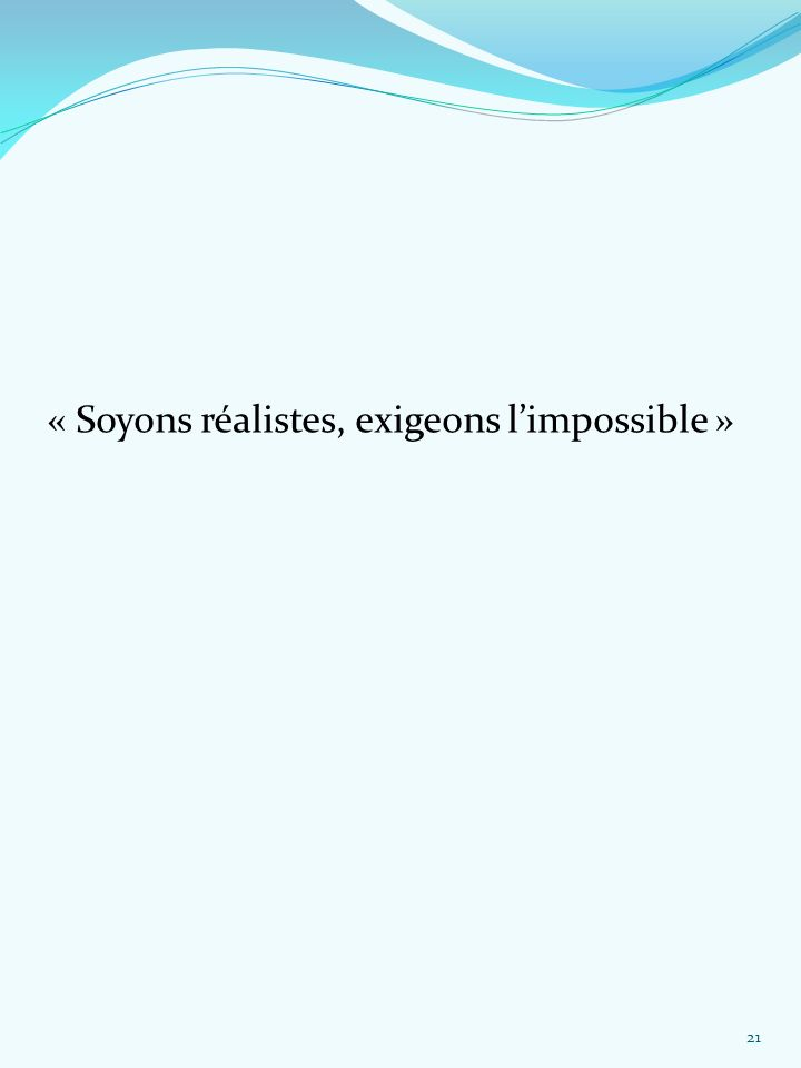 « Soyons réalistes, exigeons limpossible » 21