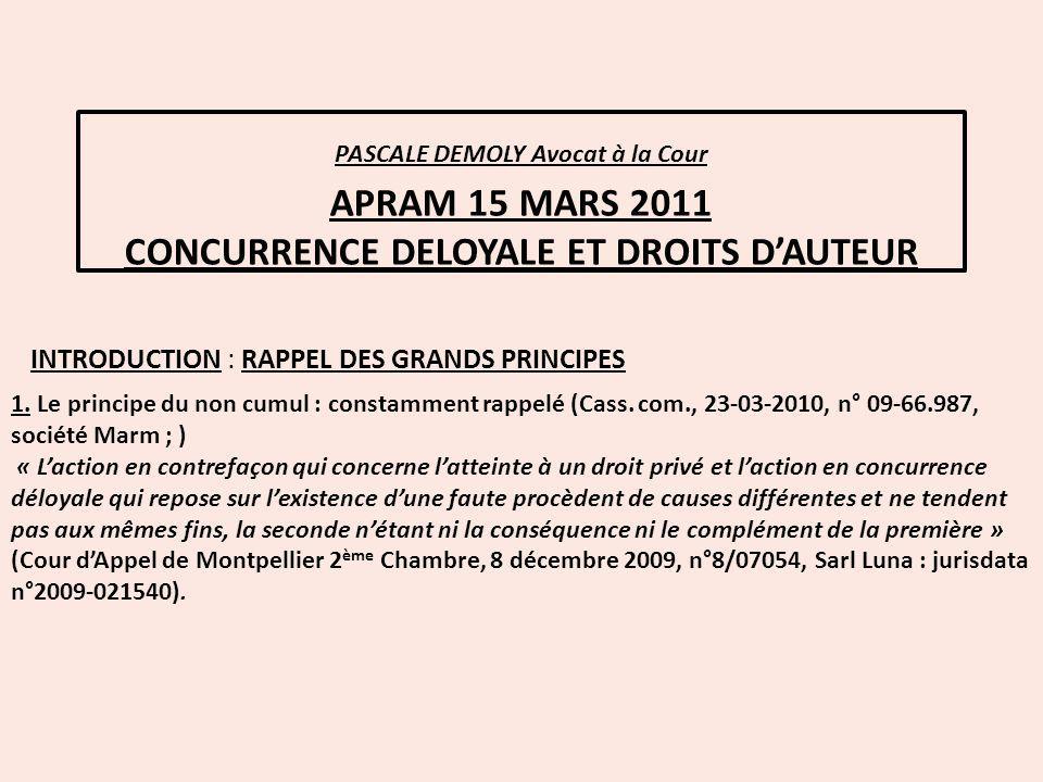 PASCALE DEMOLY Avocat à la Cour APRAM 15 MARS 2011 CONCURRENCE DELOYALE ET DROITS DAUTEUR INTRODUCTION : RAPPEL DES GRANDS PRINCIPES 1. Le principe du
