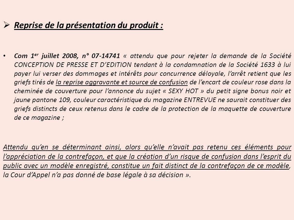 Reprise de la présentation du produit : Com 1 er juillet 2008, n° 07-14741 « attendu que pour rejeter la demande de la Société CONCEPTION DE PRESSE ET