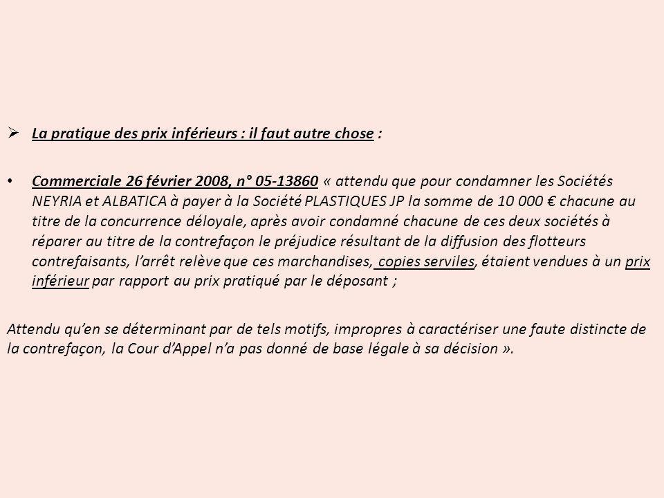 La pratique des prix inférieurs : il faut autre chose : Commerciale 26 février 2008, n° 05-13860 « attendu que pour condamner les Sociétés NEYRIA et A